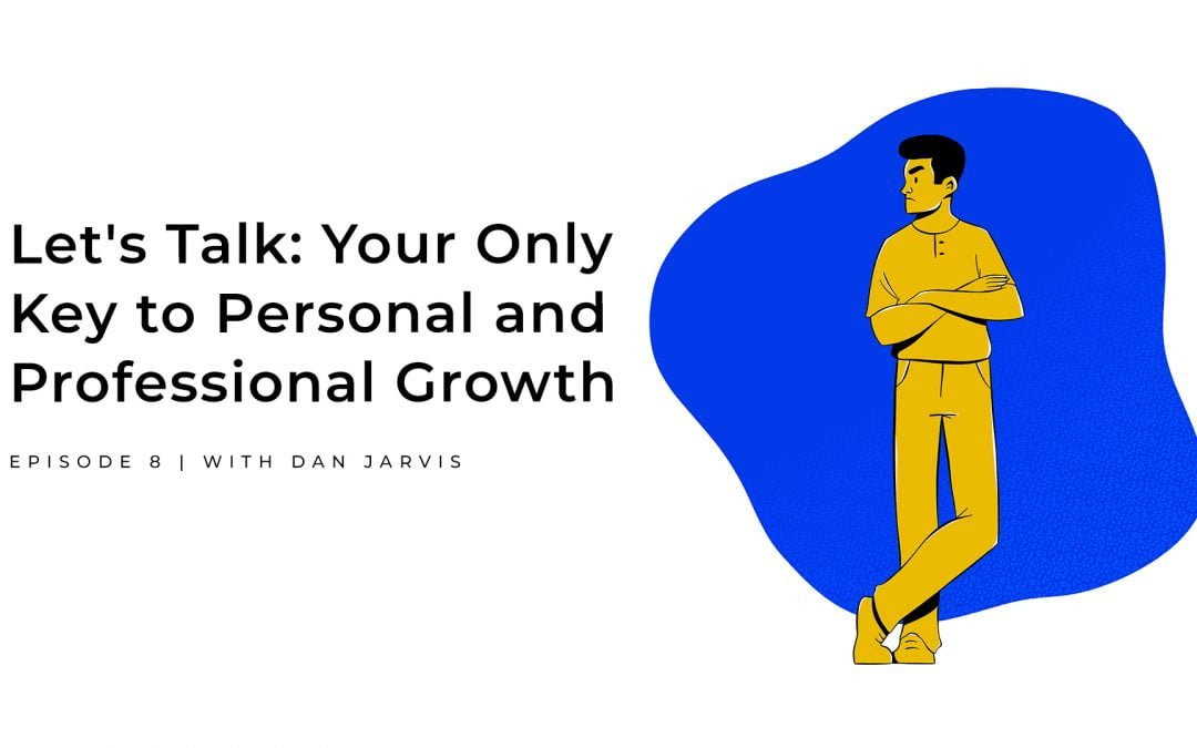 Let's Talk: Your Only Key to Personal and Professional Growth